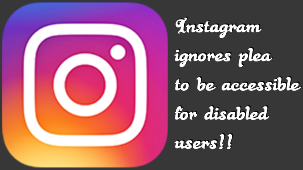 Instagram logo - text - Instagram ignores pleas to be accessible for disabled users!