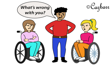 "Non-disabled person standing between two wheelchair users asking ""what's wrong with you?"""